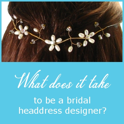 What does it take to be a Bridal Headdress Designer?