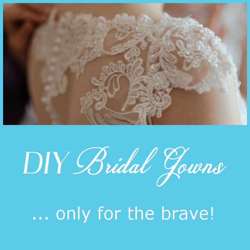 DIY Bridal Gowns – Only for the Brave!